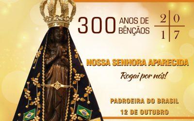300 anos de Bênçãos de Nossa Senhora Aparecida
